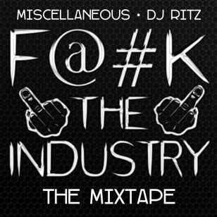 Click to Download @Miscellaneous F@#k The Industry on Datpiff.com